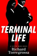 Richard Torregrossa : Terminal Life : A Suited Hero Novel