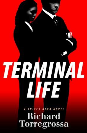 Richard Torregrossa : Terminal Life : A Suited Hero Novel