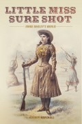 Jeffrey Marshall : Little Miss Sure Shot: Annie Oakley's World