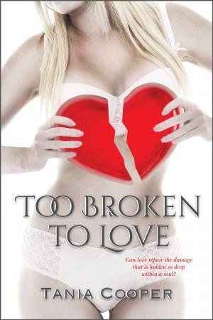 Tania Cooper : Too Broken To Love