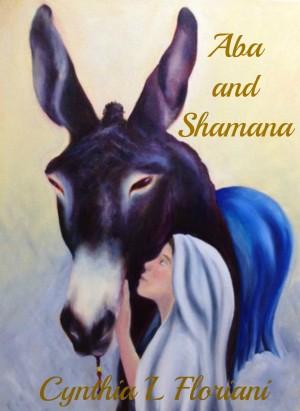 Cynthia L Floriani : Aba and Shamana