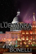 Bob Bonelli : The Lubyanka Strategy