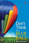 Malti Bhojwani : Don't Think of a Blue Ball