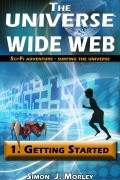 Simon J Morley : The Universe Wide Web: 1.Getting Started