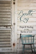 Kris Power : Battle Cry : Hope and Healing in the Battles of Life