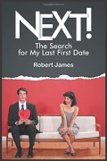 Robert James : NEXT! The Search for My Last First Date