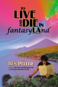 Ben Peller : TO LIVE AND DIE IN fantasyLAnd