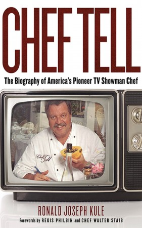 Ronald Joseph Kule : CHEF TELL The Biography of America's Pioneer TV Showman Chef