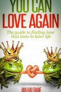 Jan Haldane : You Can Love Again: The Guide To Finding Love That Lasts In Later Life