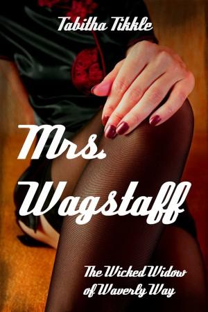 Tabitha Tikkle : Mrs. Wagstaff:  The Wicked Widow of Waverly Way