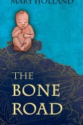 Mary Holland : The Bone Road