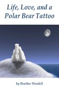 Heather Wardell : Life, Love, and a Polar Bear Tattoo