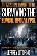 Jeffrey Littorno : The Most Uncommon Cold I : Surviving the Zombie Apocalypse