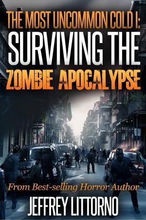 Jeffrey Littorno : The Most Uncommon Cold I : Surviving the Zombie Apocalypse