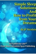 Simple Sleep Solutions and How to Profit from Your Dreams : JP Nicolais