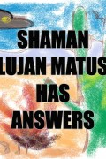 Shaman Lujan Matus Has Answers : H. R. Phillips
