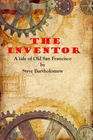 The Inventor - A Tale of Old San Francisco