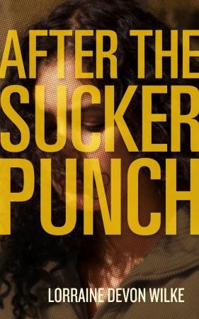 Lorraine Devon Wilke : After The Sucker Punch