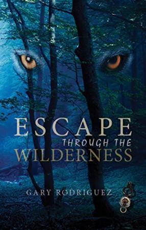 Gary Rodriguez : Escape Through The Wilderness