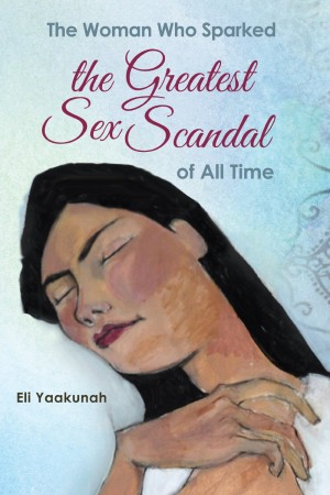 Eli Yaakunah : The Woman Who Sparked the Greatest Sex Scandal of All Time