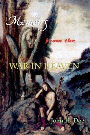 John H. Doe : Memoirs From The War In Heaven