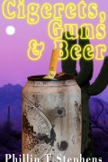 Phillip T. Stephens : Cigerets, Guns & Beer
