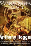 Anthony Hogger : Warrior King Legacy