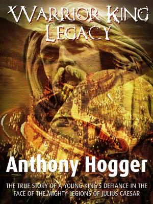 Anthony Hogger : Warrior King Legacy