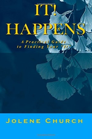 Jolene Church : It! Happens: A Practical Guide to Finding Your 'It'