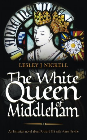 Lesley J Nickell : The White Queen of Middleham