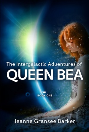 Jeanne Gransee Barker : The Intergalactic Adventures of Queen Bea