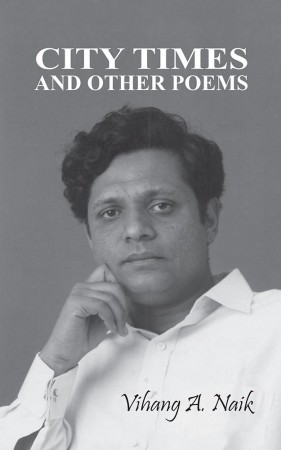 Vihang A. Naik : City Times and Other Poems