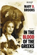 Mary D. Brooks : In The Blood Of The Greeks
