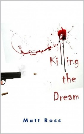 Killing the Dream : Matt Ross