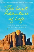 The Last Adventure of Life : Maria Dancing Heart Hoaglund