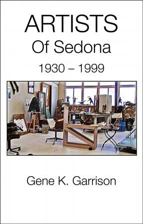 Artists Of Sedona, 1930—1999 : Gene K. Garrison