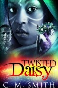 Twisted Daisy : C. M. Smith