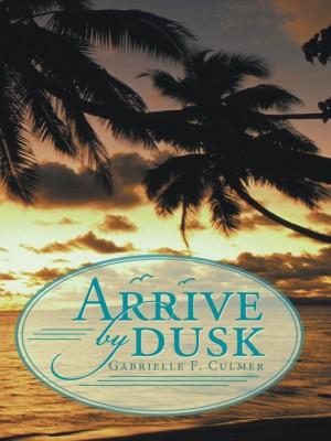 Arrive by Dusk : Gabrielle F. Culmer