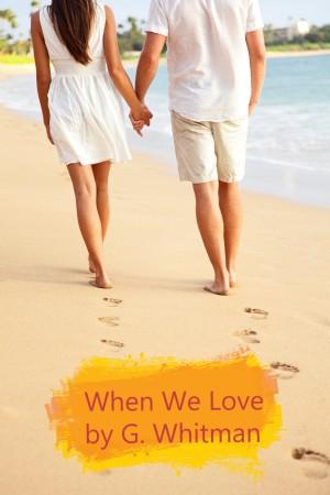When We Love : G. Whitman