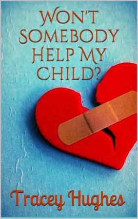 Won't Somebody Help My Child? : Tracey Hughes