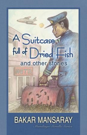 A Suitcase Full of Dried Fish : Bakar Mansaray