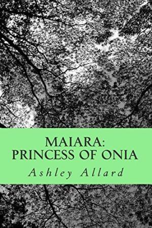Maiara : Princess of Onia : Ashley Allard