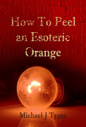 How to Peel an Esoteric Orange : Michael J Tyger