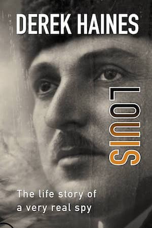 Derek Haines : Louis -The Life Story Of A True Spy