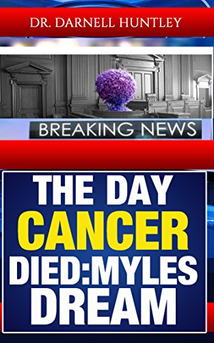 The Day Cancer Died : Dr. Darnell L Huntley