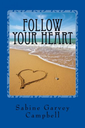Follow Your Heart : Sabine Garvey Campbell