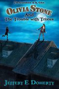 Olivia Stone and the Trouble with Trixies : Jeffery E Doherty