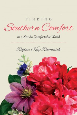 Finding Southern Comfort in a Not So Comfortable World : Regina Kay Roemmich