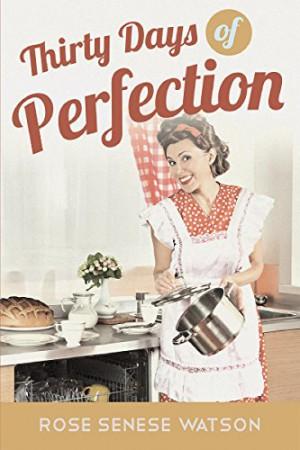 Thirty Days Of Perfection : Rose Senese Watson