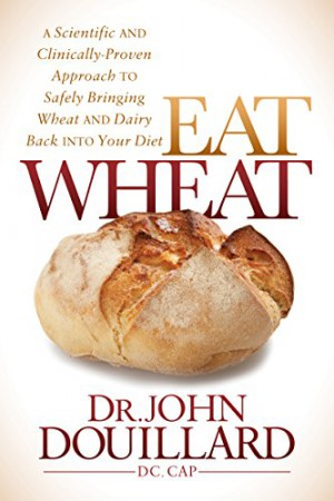 Eat Wheat : John Douillard, DC, CAP